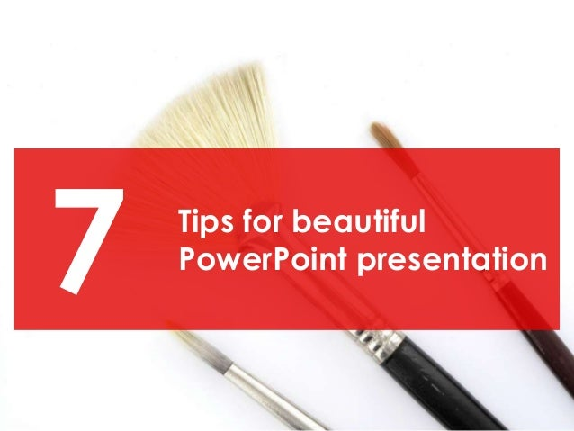 7   Tips for beautiful    PowerPoint presentation