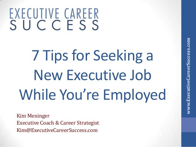 Kim Meninger Executive Coach & Career Strategist Kim@ExecutiveCareerSuccess.com  www.ExecutiveCareerSuccess.com  7 Tips fo...