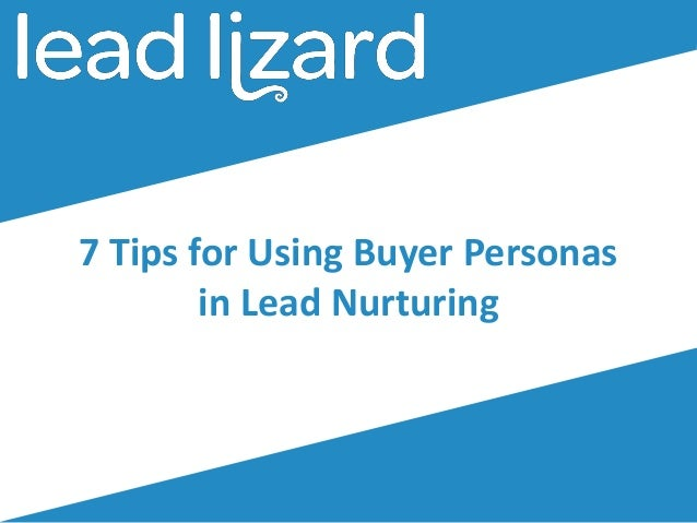 7 Tips for Using Buyer Personas in Lead Nurturing