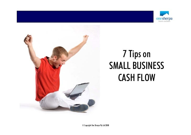 7 Tips on                                       SMALL BUSINESS                                         CASH FLOW    © Copy...