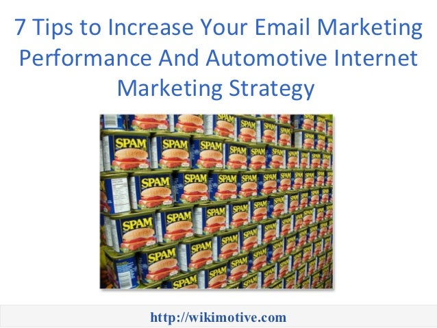 7 Tips to Increase Your Email Marketing Performance And Automotive Internet Marketing Strategy