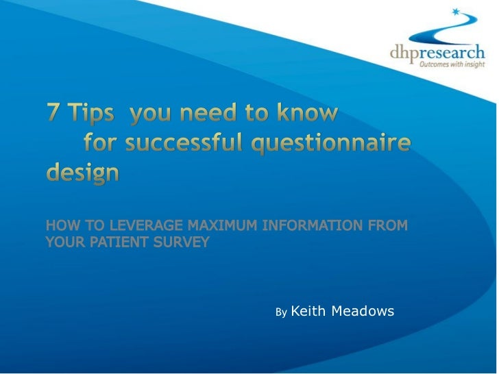 HOW TO LEVERAGE MAXIMUM INFORMATION FROMYOUR PATIENT SURVEY                         By   Keith Meadows
