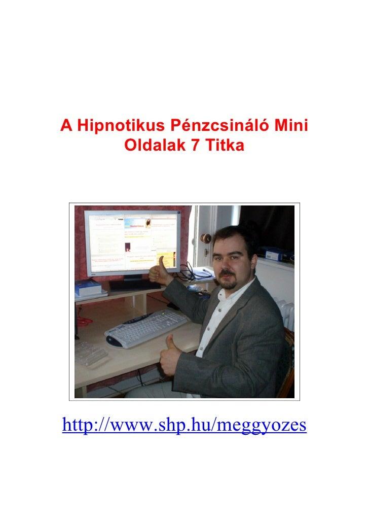 A Hipnotikus Pénzcsináló Mini        Oldalak 7 Titka     http://www.shp.hu/meggyozes