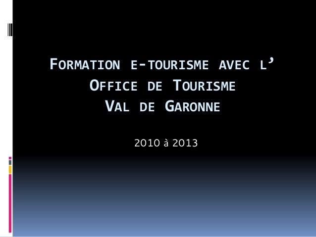 FORMATION E-TOURISME AVEC L' OFFICE DE TOURISME VAL DE GARONNE 2010 à 2013