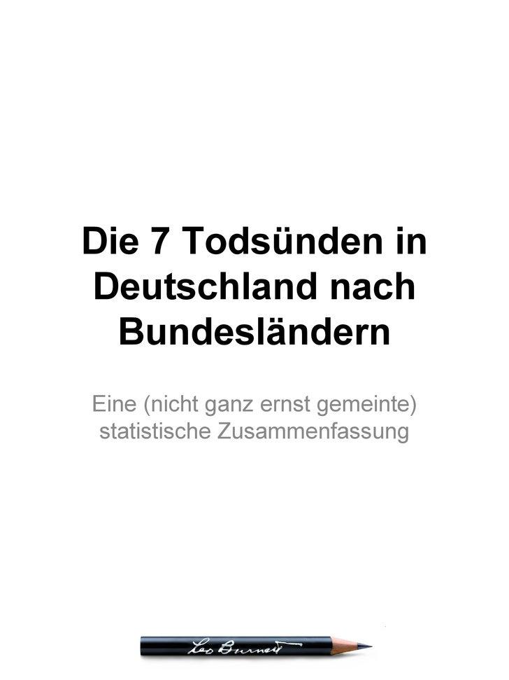 Die 7 Todsünden in Deutschland nach Bundesländern Eine (nicht ganz ernst gemeinte) statistische Zusammenfassung