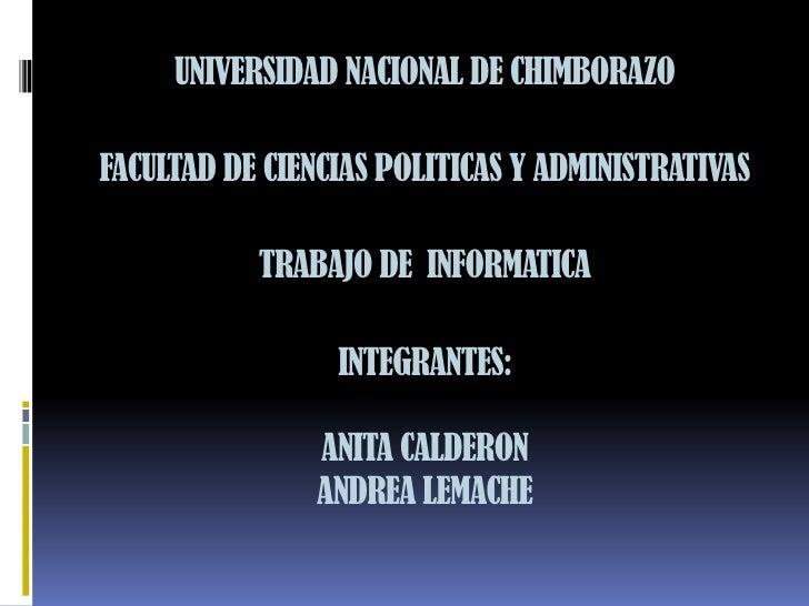 UNIVERSIDAD NACIONAL DE CHIMBORAZO  FACULTAD DE CIENCIAS POLITICAS Y ADMINISTRATIVAS             TRABAJO DE INFORMATICA   ...