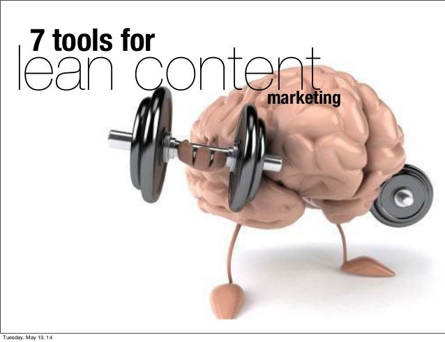 7 tools for marketing lean content Tuesday, May 13, 14