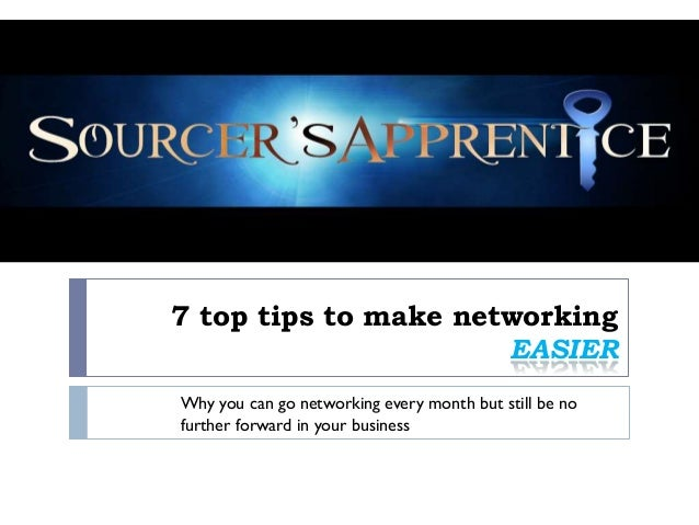 7 top tips to make networking                      EASIERWhy you can go networking every month but still be nofurther forw...