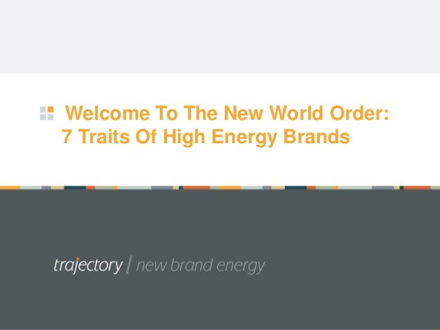 Welcome To The New World Order:7 Traits Of High Energy Brands