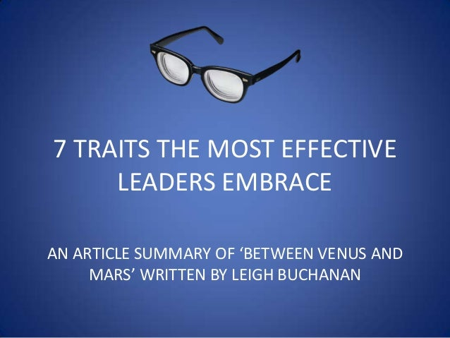 7 TRAITS THE MOST EFFECTIVELEADERS EMBRACEAN ARTICLE SUMMARY OF 'BETWEEN VENUS ANDMARS' WRITTEN BY LEIGH BUCHANAN