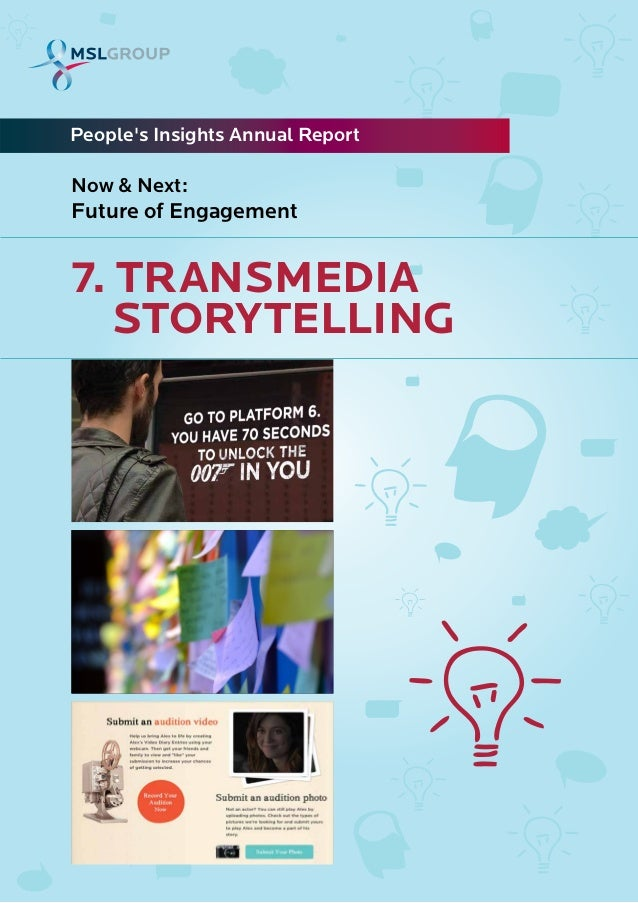 7. TRANSMEDIASTORYTELLINGPeoples Insights Annual ReportNow & Next:Future of Engagement