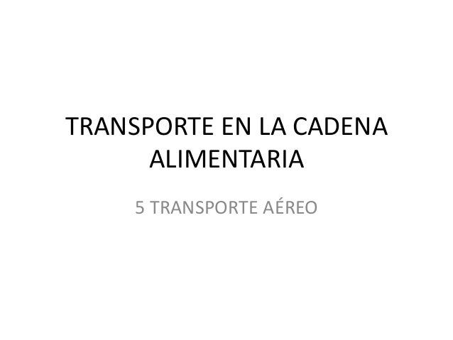 TRANSPORTE EN LA CADENA ALIMENTARIA 5 TRANSPORTE AÉREO