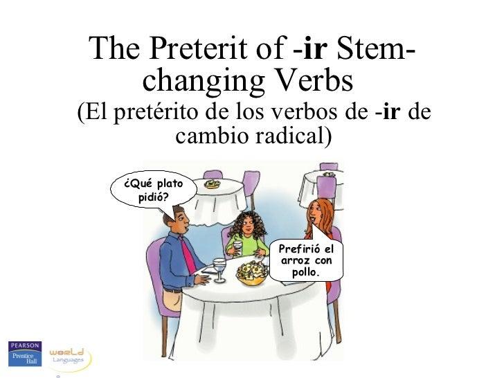 The Preterit of -ir Stem-    changing Verbs(El pretérito de los verbos de -ir de          cambio radical)    ¿Qué plato   ...