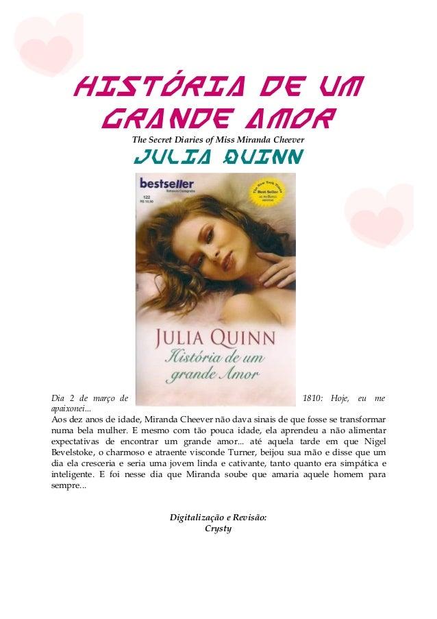 História de um Grande AmorThe Secret Diaries of Miss Miranda Cheever Julia Quinn Dia 2 de março de 1810: Hoje, eu me apaix...