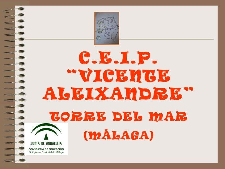"""C.E.I.P.  """"VICENTEALEIXANDRE""""TORRE DEL MAR   (MÁLAGA)"""