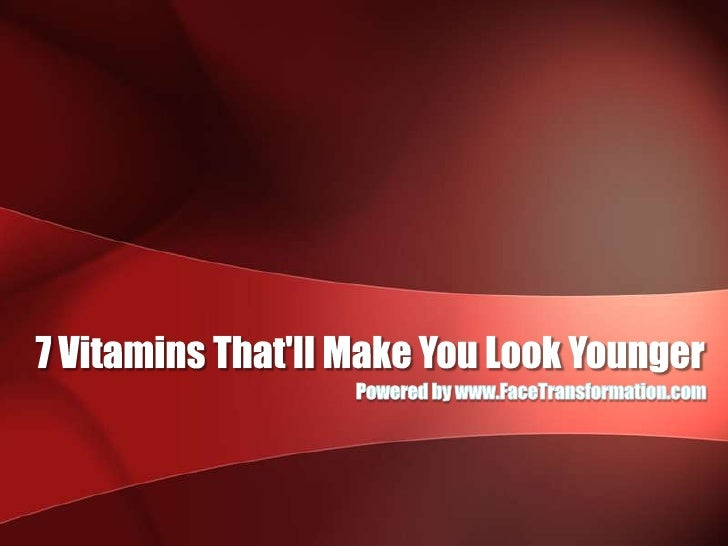 7 Vitamins That'll Make You Look Younger<br />Powered by www.FaceTransformation.com<br />