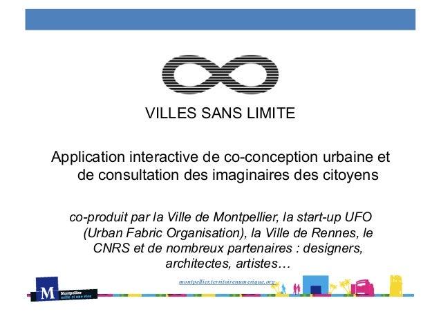 montpellier.territoirenumerique.orgVILLES SANS LIMITEApplication interactive de co-conception urbaine etde consultation de...