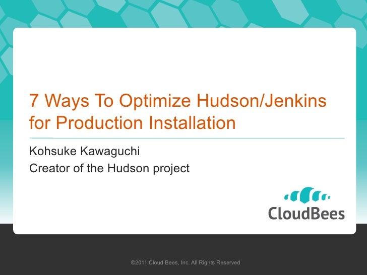 7 Ways To Optimize Hudson/Jenkinsfor Production Installation<br />Kohsuke Kawaguchi<br />Creator of the Hudson project<br ...