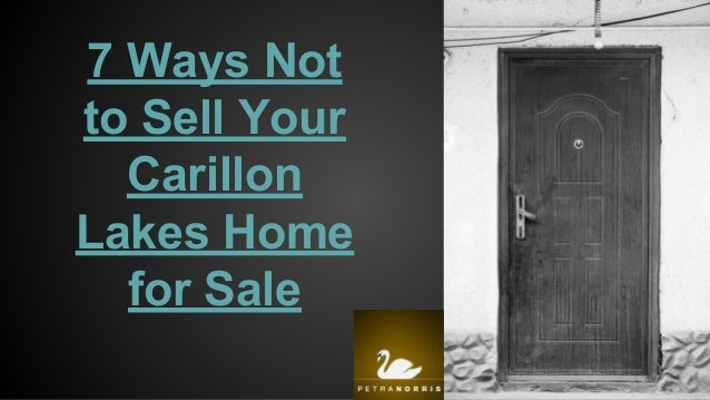 7 Ways Not to Sell Your Carillon Lakes Home for Sale