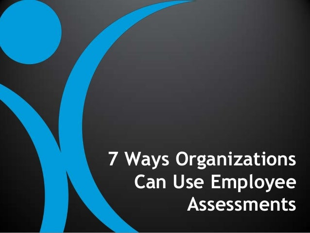 7 Ways Organizations Can Use Employee Assessments