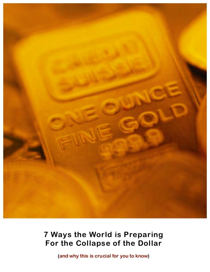 7 Ways the World is PreparingFor the Collapse of the Dollar   (and why this is crucial for you to know)                   ...