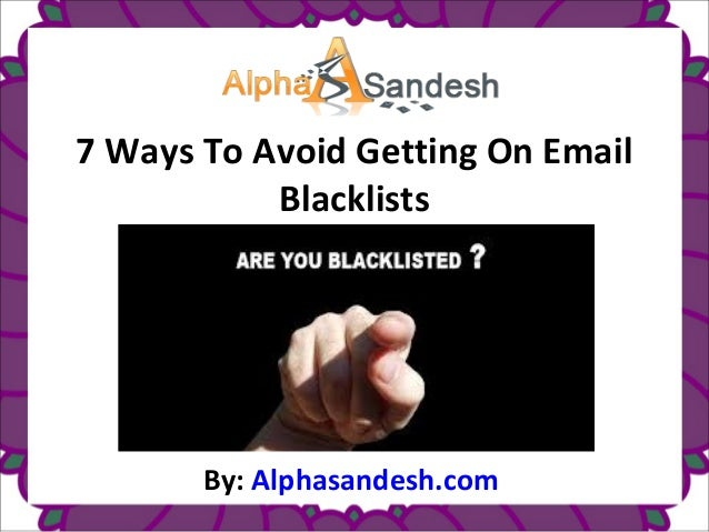 7 Ways To Avoid Getting On EmailBlacklistsBy: Alphasandesh.com