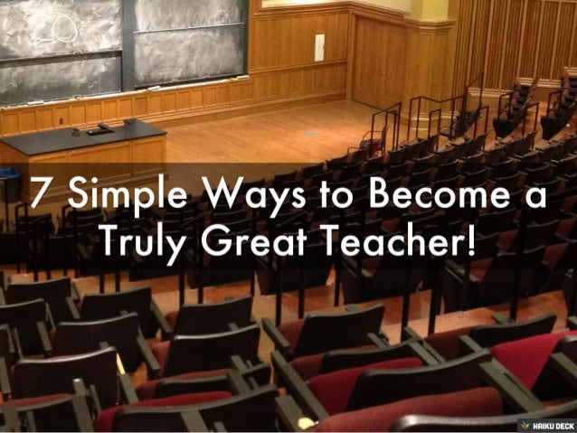 7 Ways to Become a Great Teacher!