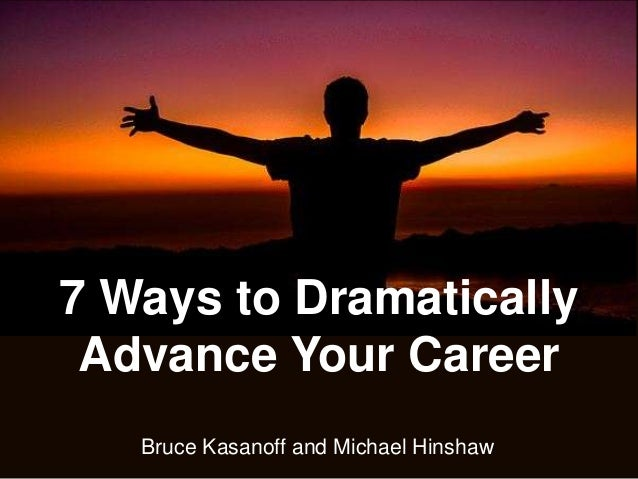 Bruce Kasanoff and Michael Hinshaw7 Ways to DramaticallyAdvance Your Career
