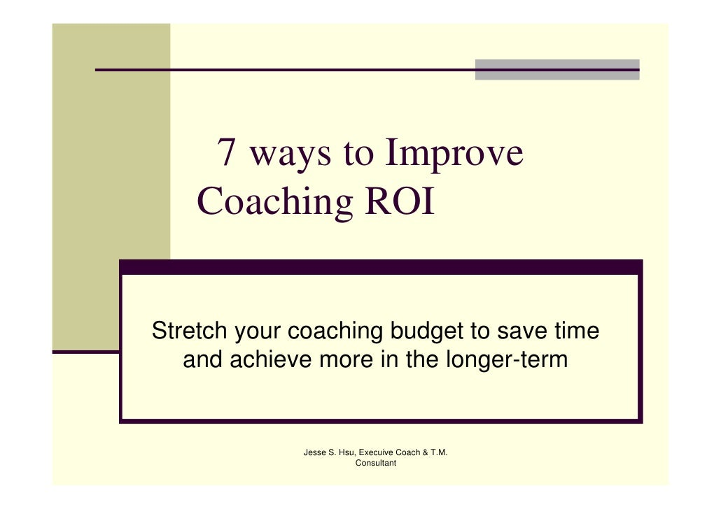 7 ways to Improve     Coaching ROI   Stretch your coaching budget to save time    and achieve more in the longer-term     ...