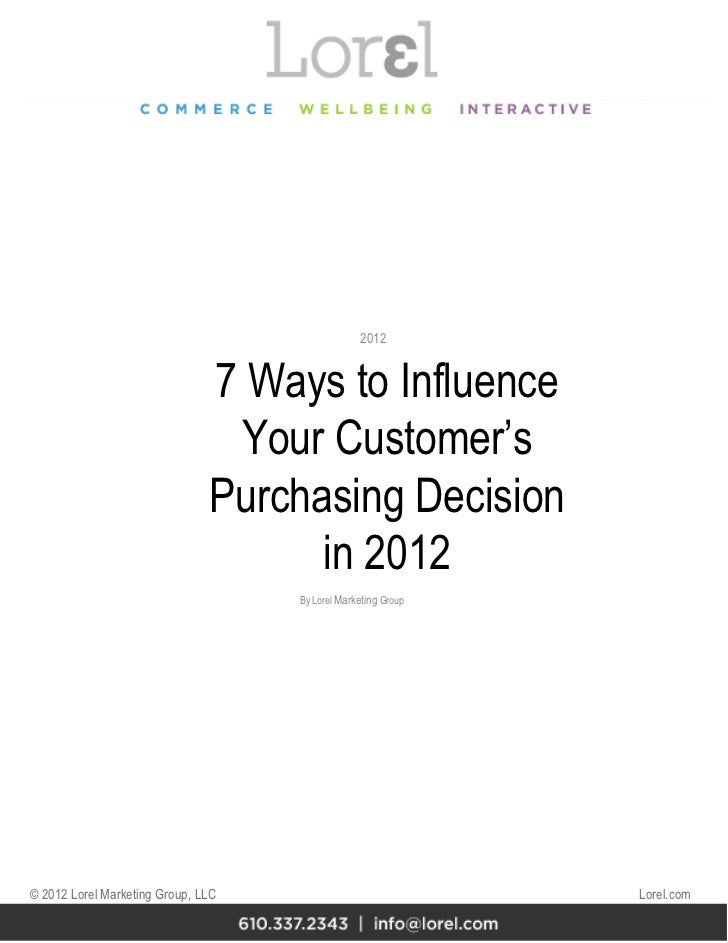 7 Ways to Influence Your Customer's Purchasing Decision in 2012 By Lorel  Marketing  Group 2012