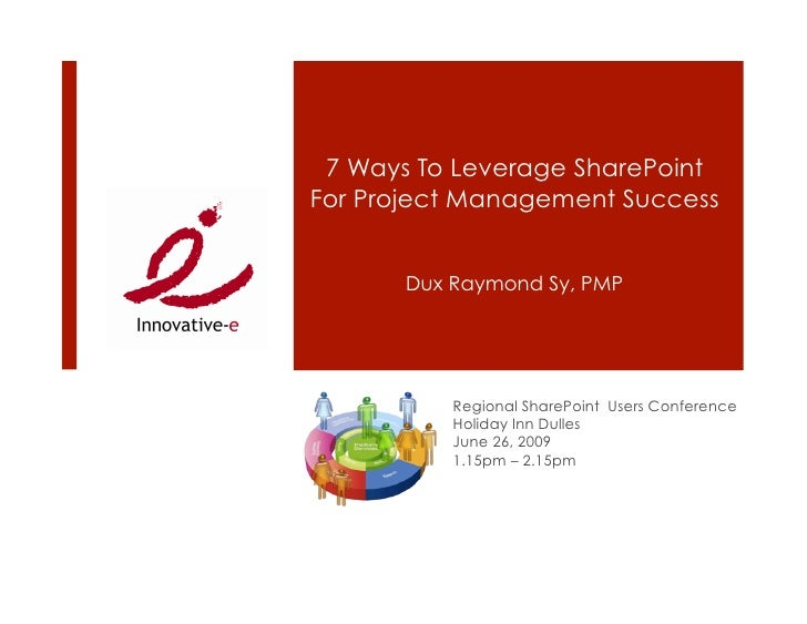 7 Ways To Leverage SharePoint For Project Management Success          Dux Raymond Sy, PMP                Regional SharePoi...