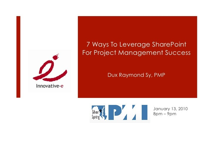 7 Ways To Leverage SharePoint For Project Management Success          Dux Raymond Sy, PMP                           Januar...
