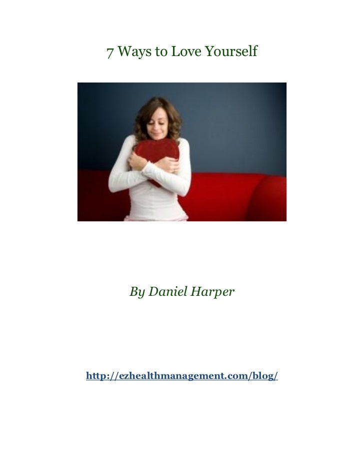 7 Ways to Love Yourself       By Daniel Harperhttp://ezhealthmanagement.com/blog/