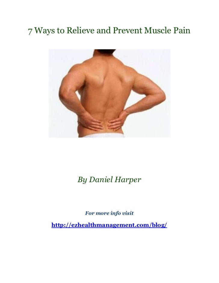 7 Ways to Relieve and Prevent Muscle Pain            By Daniel Harper               For more info visit     http://ezhealt...