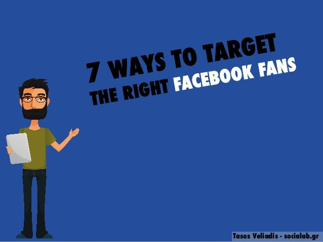 Tasos Veliadis - socialab.gr 7 WAYS TO TARGET THE RIGHT FACEBOOK FANS