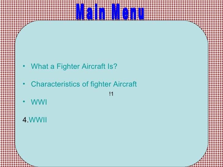 Main Menu !1 <ul><li>What a Fighter Aircraft Is?  </li></ul><ul><li>Characteristics of fighter Aircraft  </li></ul><ul><li...