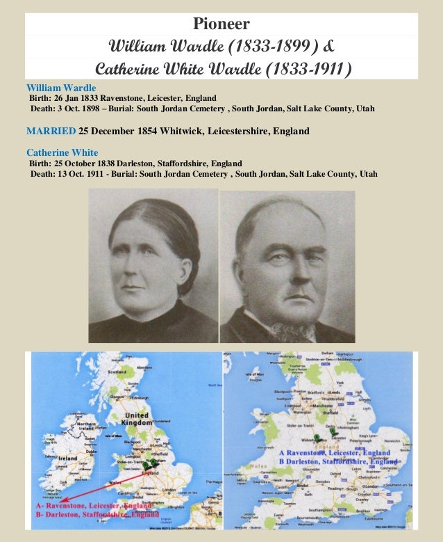 Pioneer William Wardle (1833-1899) & Catherine White Wardle (1833-1911) William Wardle Birth: 26 Jan 1833 Ravenstone, Leic...