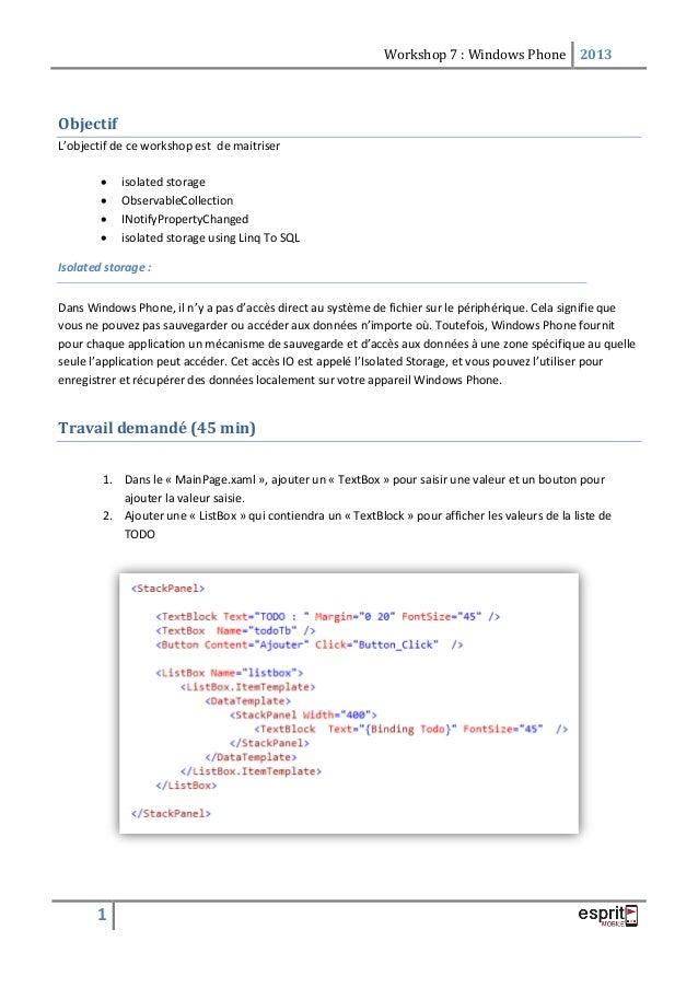 Workshop 7 : Windows Phone 2013 1 Objectif L'objectif de ce workshop est de maitriser  isolated storage  ObservableColle...