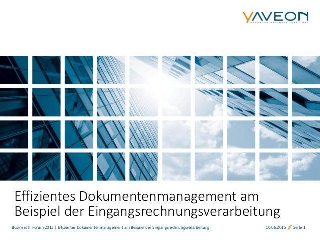 10.06.2015 Seite 1 Effizientes Dokumentenmanagement am Beispiel der Eingangsrechnungsverarbeitung Business IT Forum 2015 |...