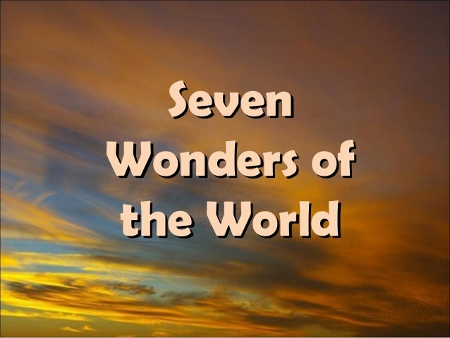 SevenSeven Wonders ofWonders of the Worldthe World