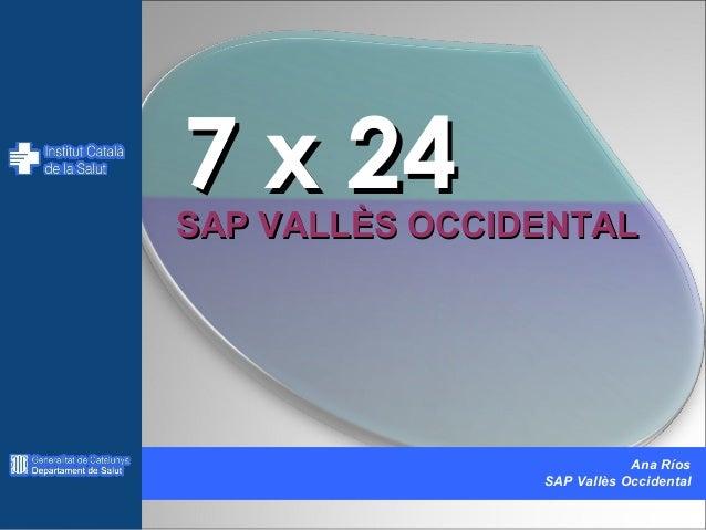 7 x 24  SAP VALLÈS OCCIDENTAL  Ana Ríos SAP Vallès Occidental