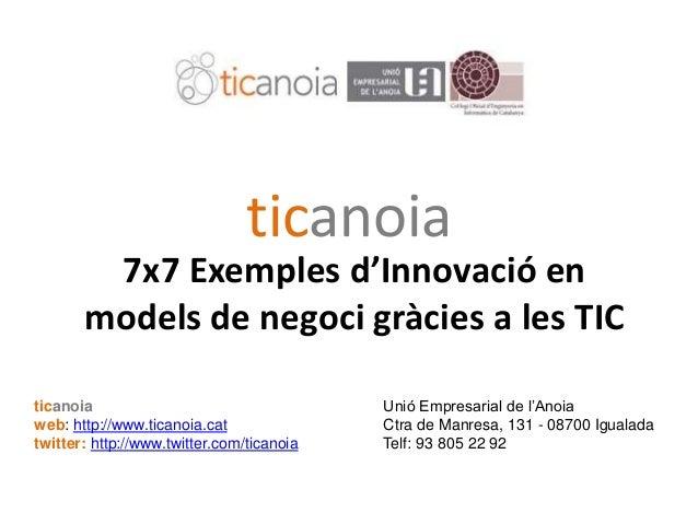 7X7 Eines TIC per a les Empreses (25-9-09)7X7 Eines TIC per a les Empreses (25-9-09) ticanoia 7x7 Exemples d'Innovació en ...