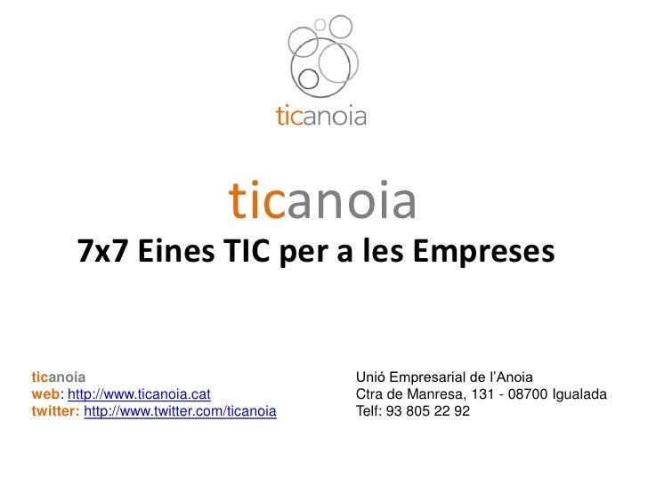 ticanoia           7x7 Eines TIC per a les Empreses      ticanoia                                   Unió Empresarial de l'...