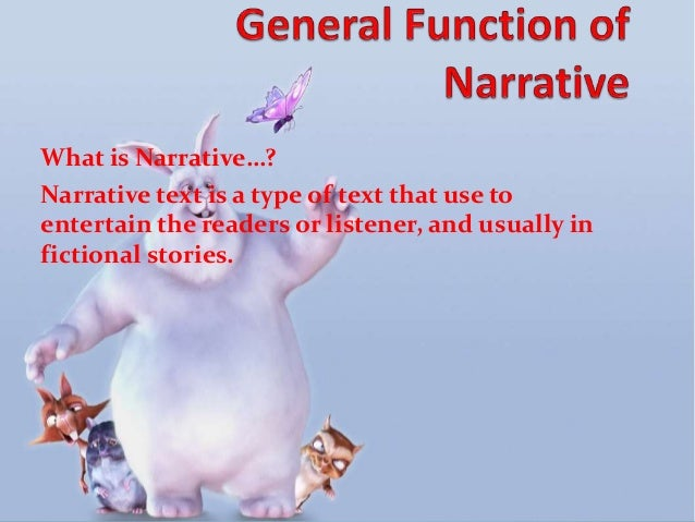 What is Narrative…? Narrative text is a type of text that use to entertain the readers or listener, and usually in fiction...