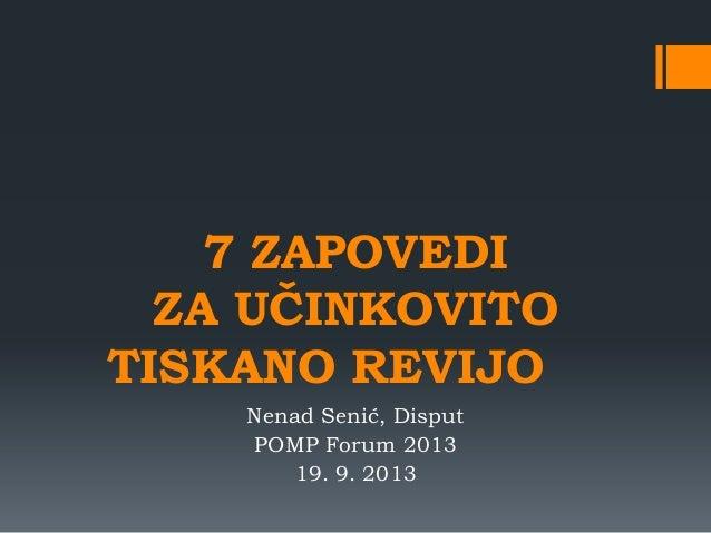 7 ZAPOVEDI ZA UČINKOVITO TISKANO REVIJO Nenad Senić, Disput POMP Forum 2013 19. 9. 2013