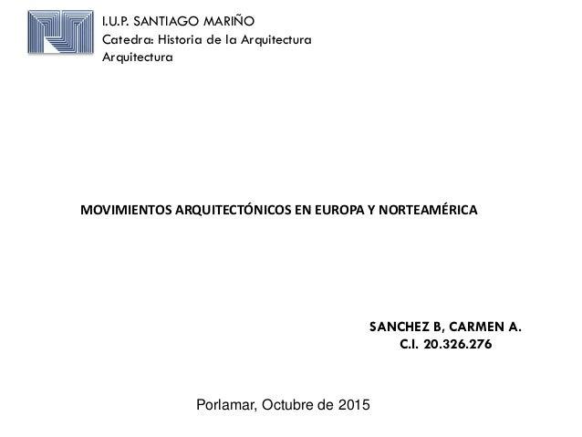 I.U.P. SANTIAGO MARIÑO Catedra: Historia de la Arquitectura Arquitectura SANCHEZ B, CARMEN A. C.I. 20.326.276 Porlamar, Oc...