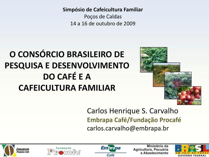 Simpósio de Cafeicultura Familiar<br />Poços de Caldas<br />14 a 16 de outubro de 2009<br />O CONSÓRCIO BRASILEIRO DE PESQ...