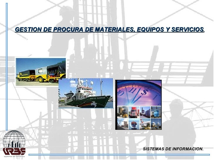 SISTEMAS DE INFORMACION. GESTION DE PROCURA DE MATERIALES, EQUIPOS Y SERVICIOS .