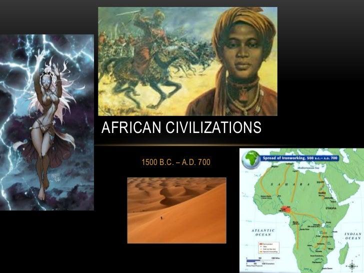 AFRICAN CIVILIZATIONS     1500 B.C. – A.D. 700