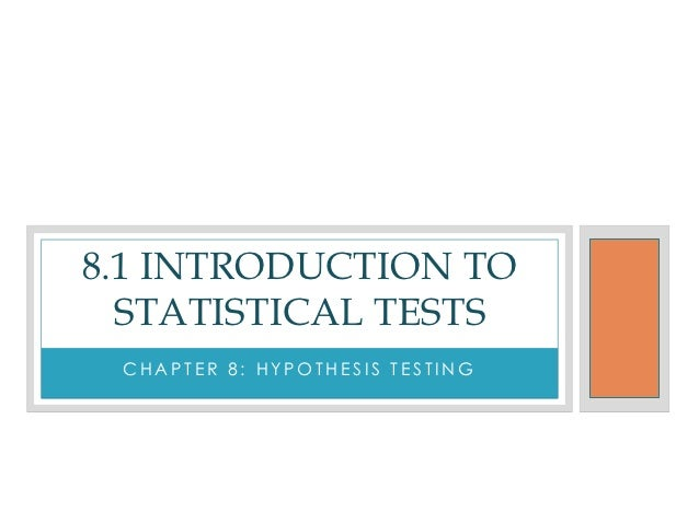 8.1 INTRODUCTION TO  STATISTICAL TESTS CHAPTER 8: HYPOTHESIS TESTING